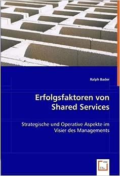 Erfolgsfaktoren von Shared Services: Strategische und Operative Aspekte im Visier des Managements