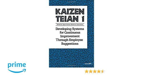 Kaizen Teian 1: Developing Systems For Continuous Improvement