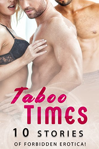 Taboo Times… 10 Stories of Forbidden Erotica! (English Edition)
