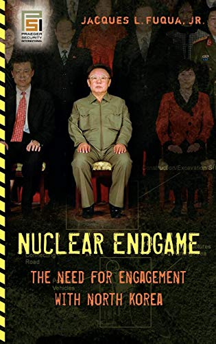 Nuclear Endgame: The Need for Engagement with North Korea (Praeger Security International)