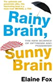Rainy Brain, Sunny Brain: The New Science of Optimism and Pessimism by Fox, Elaine (June 6, 2013) Paperback