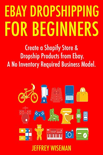 Ebay Dropshipping for Beginners (2017): Create a Shopify Store & Dropship  Products from Ebay  A No Inventory Required Business Model
