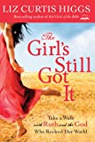 The Girl's Still Got It, Liz Curtis Higgs, 159415435X