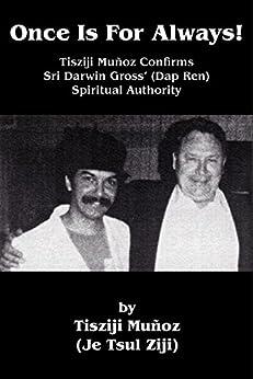 Once Is For Always!: Tisziji Muñoz Confirms Sri Darwin Gross' (Dap Ren) Spiritual Authority