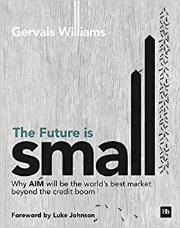 Book The Future is Small: Why AIM will be the world's best market beyond the credit boom by Gervais Williams (2014-11-04)
