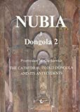 The Cathedral in Old Dongola and Its Antecedents (Nubia I, Dongola 2)