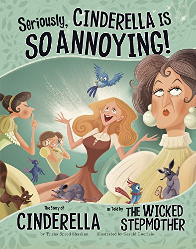Seriously, Cinderella Is SO Annoying! (The Other Side of the Story)