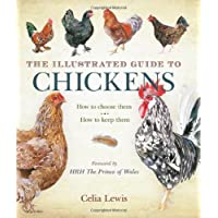 The Illustrated Guide to Chickens: How to Choose Them - How to Keep Them