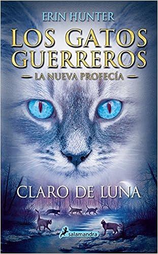 Claro de luna: Los gatos guerreros - La nueva profecía II Narrativa Joven: Amazon.es: Erin Hunter, Begoña Hernández Sala: Libros