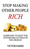 img - for Stop Making Other People Rich: Learn How to Beat the System and Get Rich in the Process book / textbook / text book