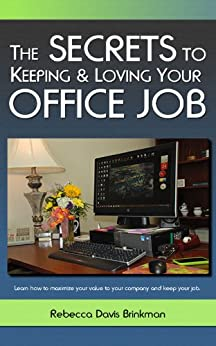 The Secrets to Keeping and Loving Your Office Job by [Brinkman, Rebecca]