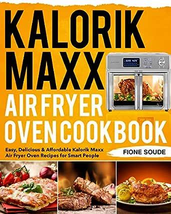 Kalorik Maxx Air Fryer Oven Cookbook Easy Delicious