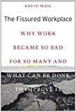 The Fissured Workplace : Why Work Became So Bad for So Many and What Can Be Done to Improve It, Weil, David, 0674725441