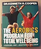 The Aerobics Program for Total Well-Being: Exercise, Diet, Emotional Balance