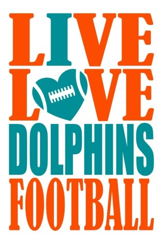 Miami Notebook - Live Love Dolphins Football Journal: A lined notebook for the Miami Dolphins fan, 6x9 inches, 200 pages. Live Love Football in orange and I Heart Dolphins in aqua. (Sports Fan Journals)