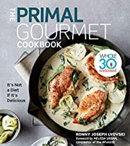 The Primal Gourmet Cookbook: Whole30 Endorsed: It's Not a Diet If It's D