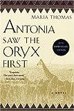 Antonia Saw the Oryx First, Maria Thomas, 156947446X