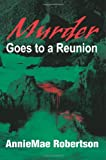Murder Goes to a Reunion, AnnieMae Robertson, 0595216064