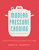 Modern Pressure Canning: Recipes and Techniques for Today's Home...