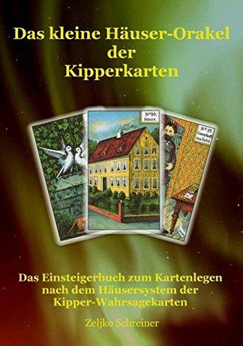 Das kleine Häuser-Orakel der Kipperkarten: Das Einsteigerbuch zum Kartenlegen nach dem Häusersystem der Kipper-Wahrsagekarten