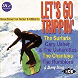 Let's Go Trippin': Classic Tracks From The Surf & Hot Rod Era