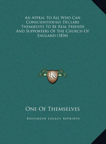 An Appeal To All Who Can Conscientiously Declare Themselves To Be Real Friends And Supporters Of The Church Of England (1834) ebook
