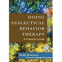Doing Dialectical Behavior Therapy: A Practical Guide (Guides to Individualized...