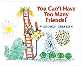 You Can't Have Too Many Friends!: Mordicai Gerstein: 9780823423934