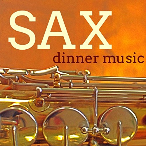 - Sax Dinner Music - Beautiful Music for VIPs Smoking Night, Luxury Dinner and After Dinner Martini Party
