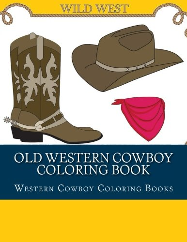 (Old Western Cowboy Coloring Book: Old Wild West Cowboy and Cowgirl Coloring Book (Cowboy, Cowgirl, Rodeo, Horse Riding, Wagons, Guns))