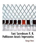 Fasti Sacerdotum P R Publicorum Aetatis Imperatoriae, George Howe, 0554829711