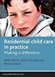 Residential Child Care in Practice : Making a Difference, Fulcher, Leon and Smith, Mark, 1847423116