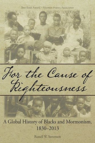 Search : For the Cause of Righteousness: A Global History of Blacks and Mormonism, 1830-2013