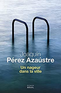 Un nageur dans la ville : roman, Pérez Azaústre, Joaquín