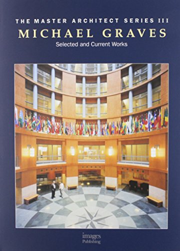 Michael Graves: Selected and Current Works (The Master Architect - Michael Graves Design