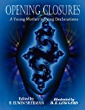 OPENING CLOSURES -- A Young Mother's Dying Declarations, B. Elwin Sherman, 0615168647