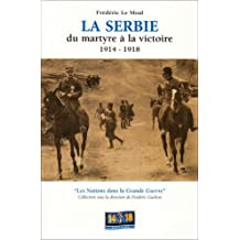 Serbie (La) Du martyre à la victoire 1914 - 1918
