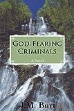 God-Fearing Criminals, J. M. Burt, 144016522X