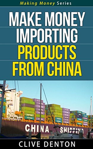 Make Money Importing Products From China - Make Money Series for $<!---->
