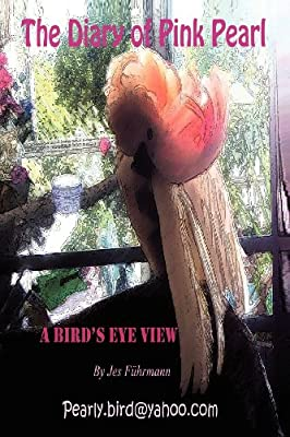 The Diary of Pink Pearl - A Bird's Eye View