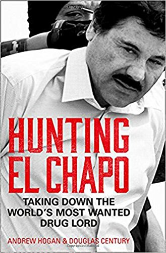 hunting-el-chapo-taking-down-the-world-s-most-wanted-drug-lord