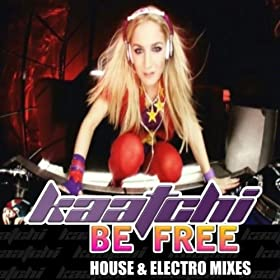 Kaatchi - Be Free (House & Electro Mixes)
