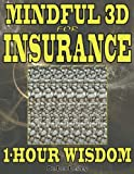 Mindful 3D for Insurance: 1-Hour Wisdom (Volume 1)