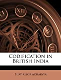 Codification in British Indi, Bijay Kisor Acharyya, 1175618276