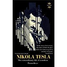 NIKOLA TESLA: The extraordinary life of a modern Prometheus: The Entire Life Story (Best Biography)