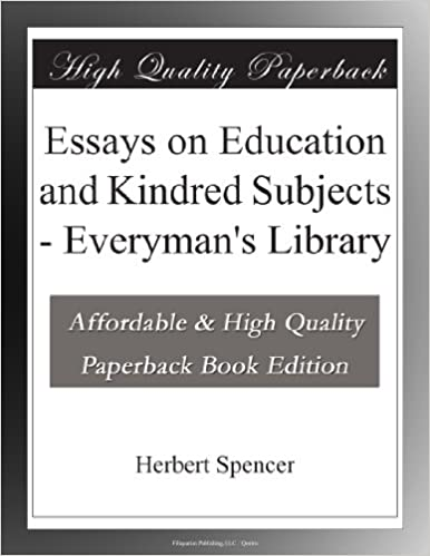 Essays On Education And Kindred Subjects  Everymans Library  Essays On Education And Kindred Subjects  Everymans Library Herbert  Spencer Amazoncom Books Writing Services In Vb also How To Write A Proposal Essay  High School Entrance Essay Samples