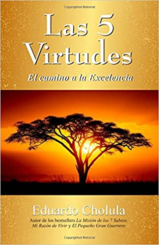 Las 5 Virtudes: El Camino a la Excelencia (Spanish Edition): Eduardo Cholula: 9781508990970: Amazon.com: Books