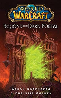 World of Warcraft: Beyond the Dark Portal by [Rosenberg, Aaron, Christie Golden]