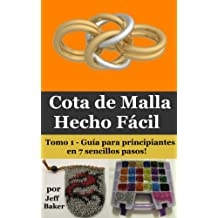 Cota de Malla Hecho Fácil: Guía para principiantes en 7 sencillos pasos! (Spanish Edition) - Kindle edition by Jeff Baker. Crafts, Hobbies & Home Kindle ...