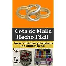 Cota de Malla Hecho Fácil: Guía para principiantes en 7 sencillos pasos! (Spanish Edition) - Kindle edition by Jeff Baker. Crafts, Hobbies & Home Kindle ...